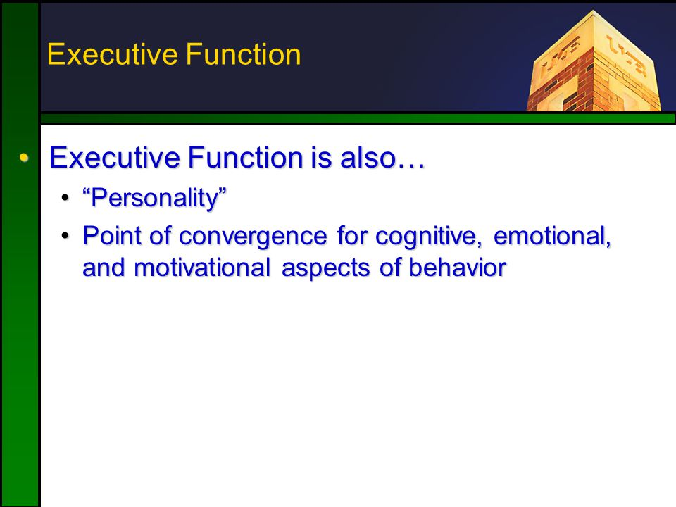 "Executive Function Executive Function is also…Executive Function is also… ""Personality""""Personality"" Point of convergence for cognitive, emotional, an"
