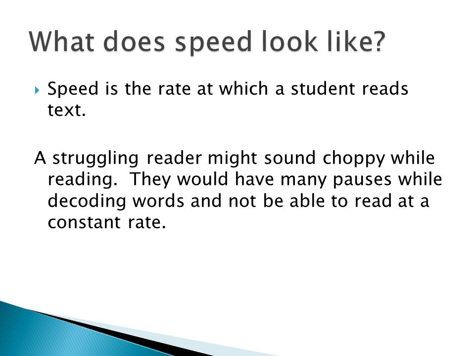  Speed is the rate at which a student reads text.