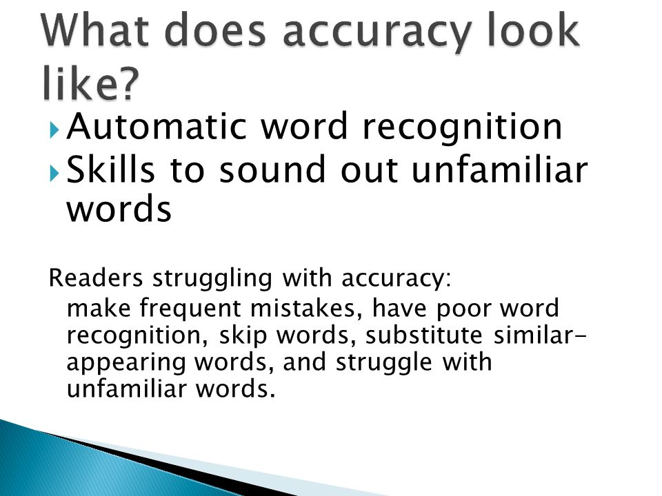  Automatic word recognition  Skills to sound out unfamiliar words Readers struggling with accuracy: make frequent mistakes, have poor word recogniti