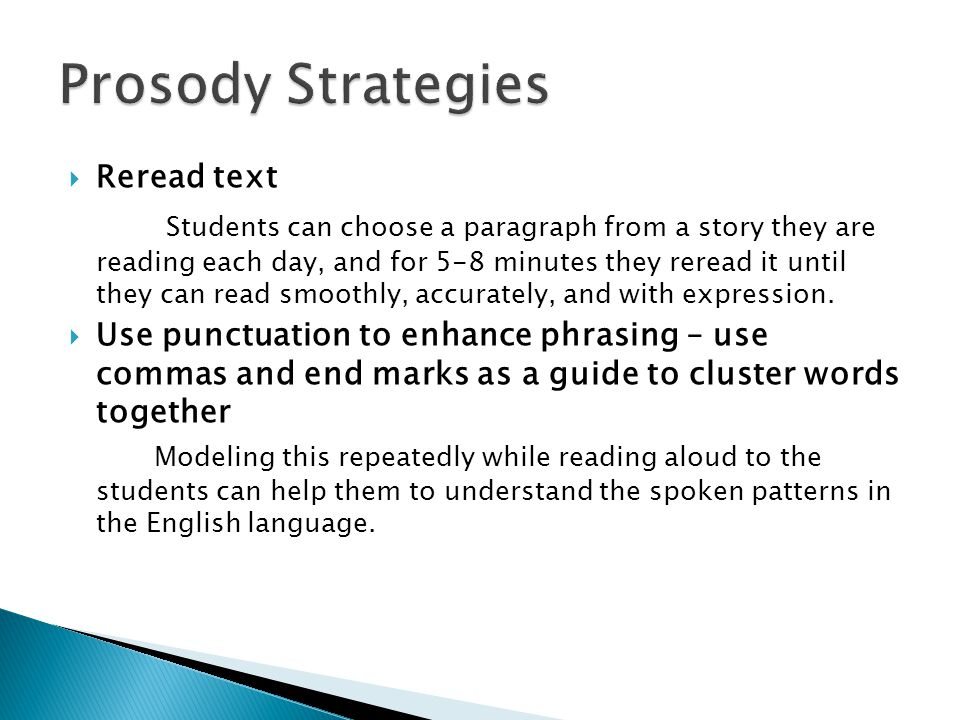  Reread text Students can choose a paragraph from a story they are reading each day, and for 5-8 minutes they reread it until they can read smoothly, accurately, and with expression.