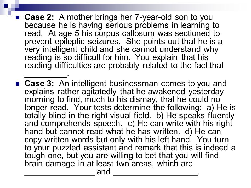Case 2: A mother brings her 7-year-old son to you because he is having serious problems in learning to read.