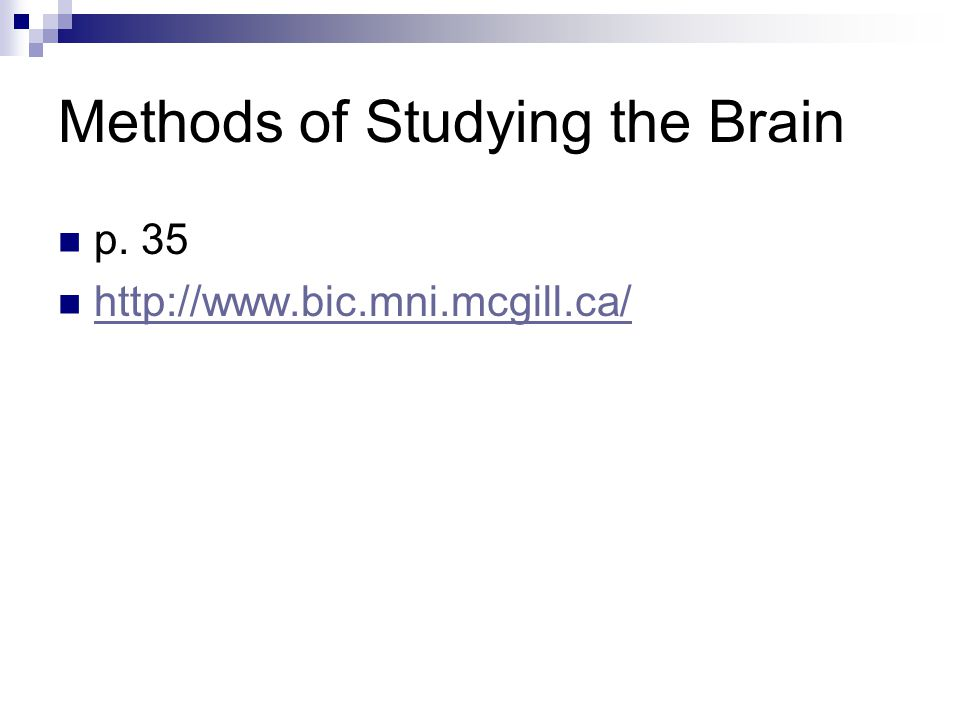Methods of Studying the Brain p. 35 http://www.bic.mni.mcgill.ca/