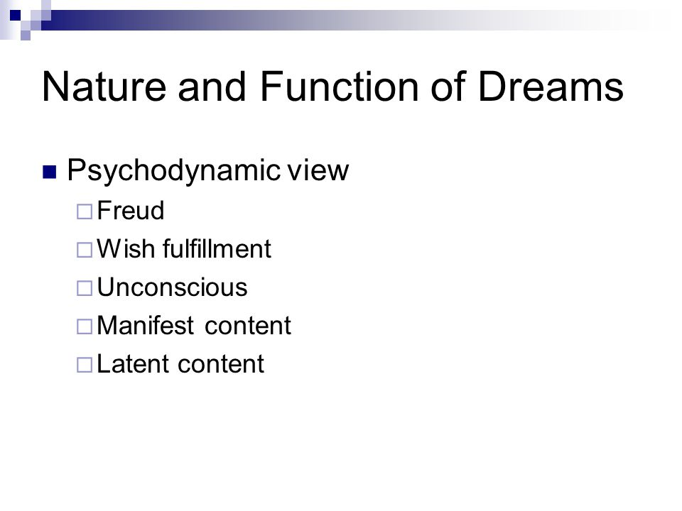 Nature and Function of Dreams Psychodynamic view  Freud  Wish fulfillment  Unconscious  Manifest content  Latent content