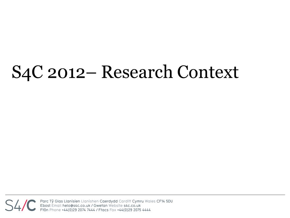 S4C 2012– Research Context