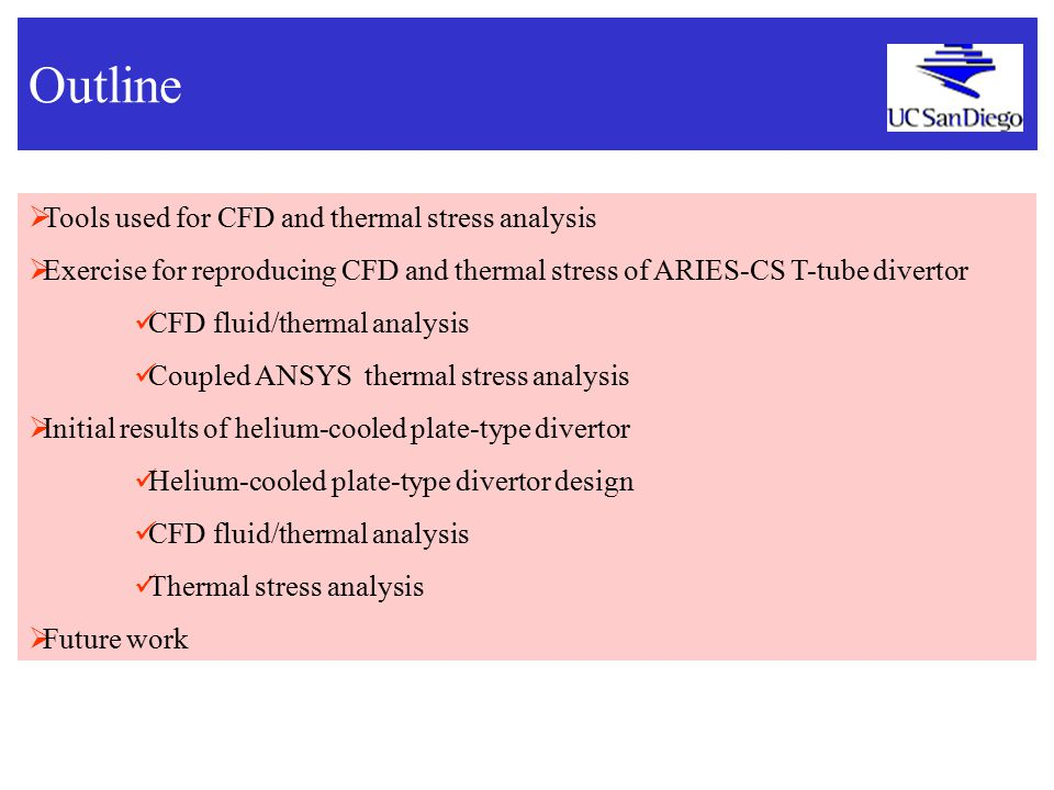 Outline  Tools used for CFD and thermal stress analysis  Exercise for reproducing CFD and thermal stress of ARIES-CS T-tube divertor CFD fluid/therm