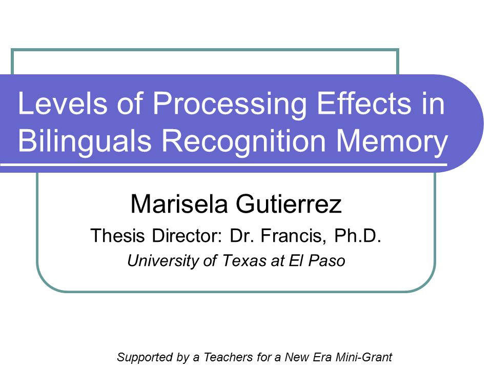 Levels of Processing Effects in Bilinguals Recognition Memory Marisela Gutierrez Thesis Director: Dr.