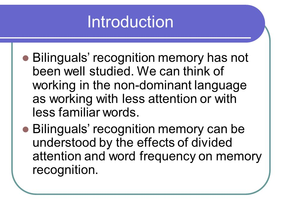Introduction Bilinguals' recognition memory has not been well studied.