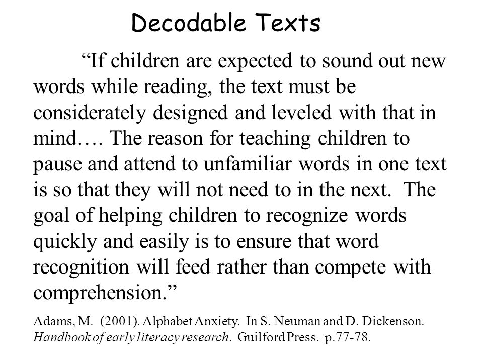 Decodable Texts If children are expected to sound out new words while reading, the text must be considerately designed and leveled with that in mind….