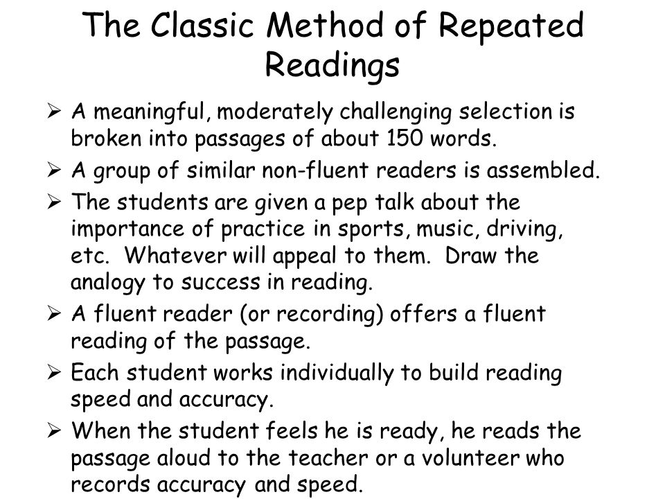 The Classic Method of Repeated Readings  A meaningful, moderately challenging selection is broken into passages of about 150 words.