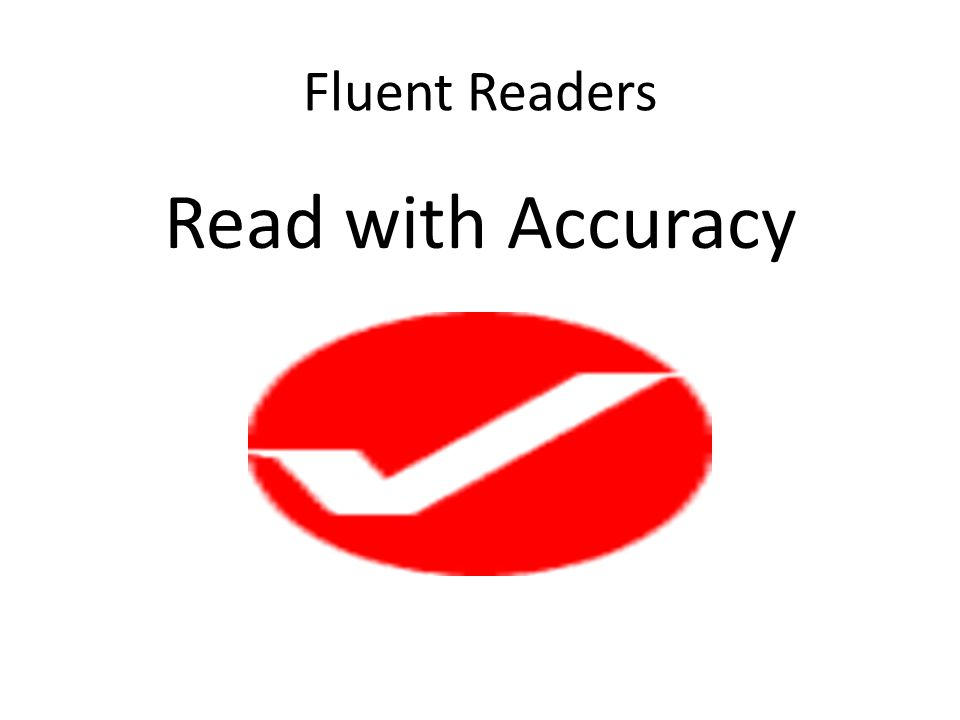 Fluent Readers Read with Accuracy