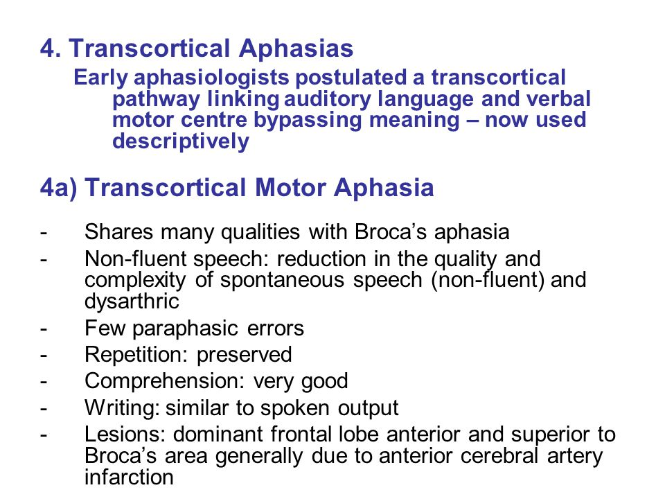4. Transcortical Aphasias Early aphasiologists postulated a transcortical pathway linking auditory language and verbal motor centre bypassing meaning