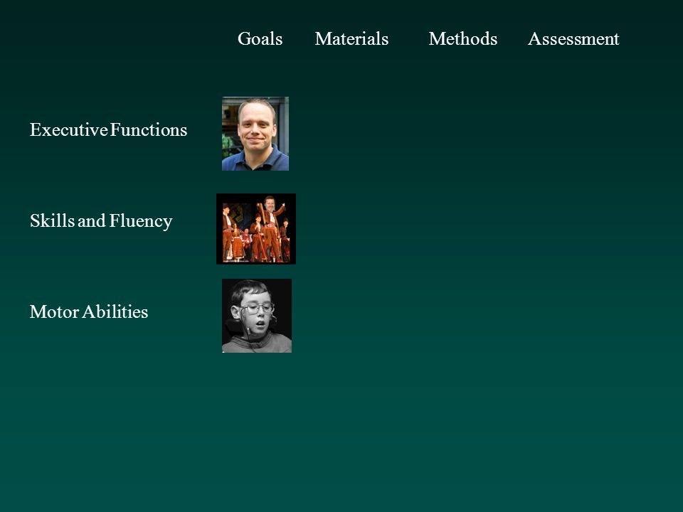 Goals Materials Methods Assessment Executive Functions x Skills and Fluency Motor Abilities