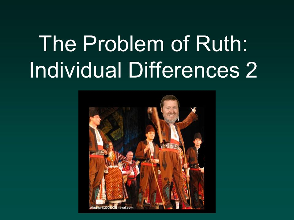 The Problem of Ruth: Individual Differences 2