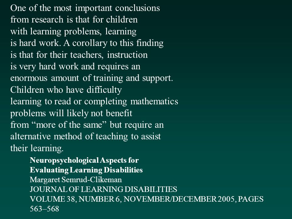 One of the most important conclusions from research is that for children with learning problems, learning is hard work.