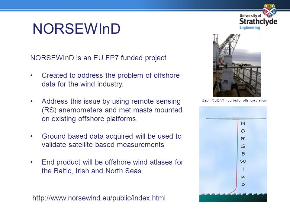 NORSEWInD is an EU FP7 funded project Created to address the problem of offshore data for the wind industry. Address this issue by using remote sensin