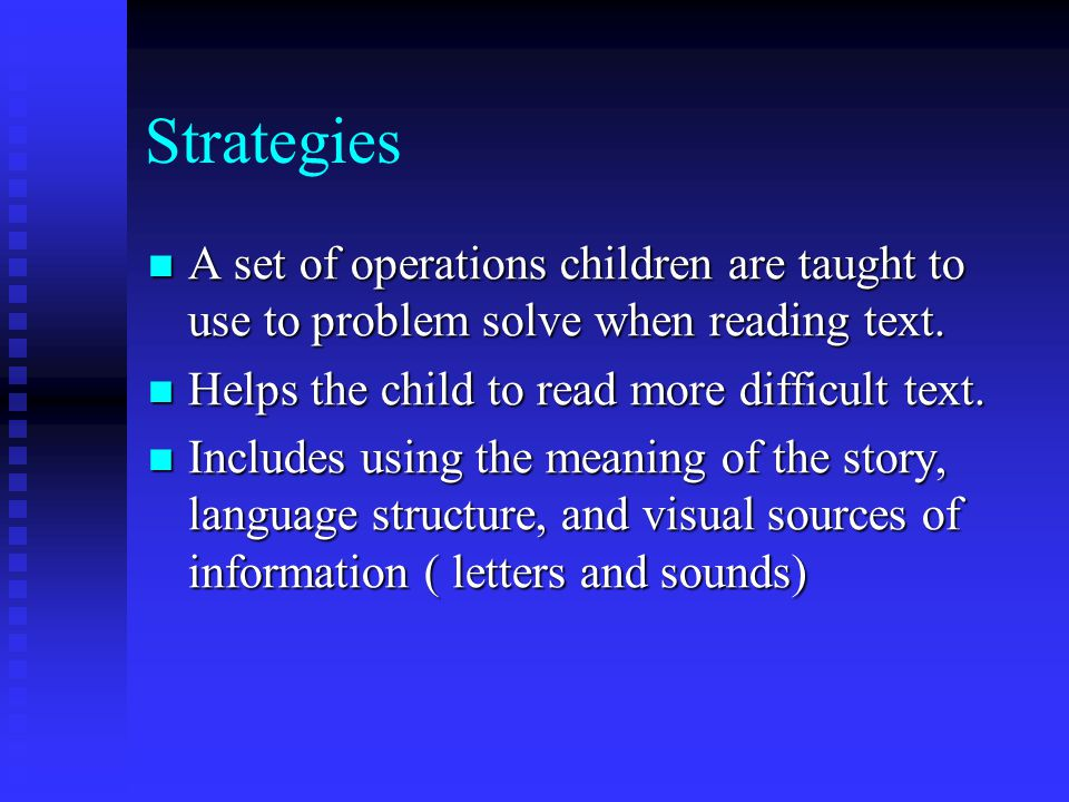 Strategies A set of operations children are taught to use to problem solve when reading text.