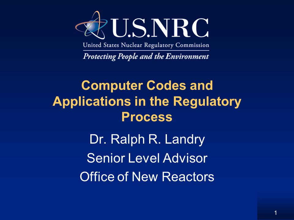1 Computer Codes and Applications in the Regulatory Process Dr.