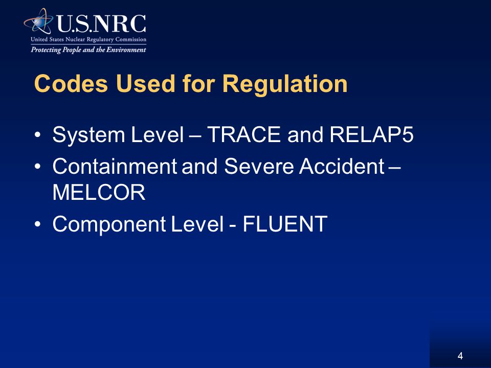 4 Codes Used for Regulation System Level – TRACE and RELAP5 Containment and Severe Accident – MELCOR Component Level - FLUENT