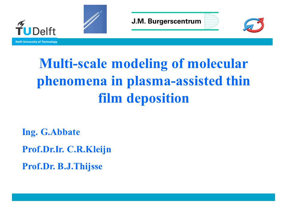 Multi-scale modeling of molecular phenomena in plasma-assisted thin film deposition Ing.