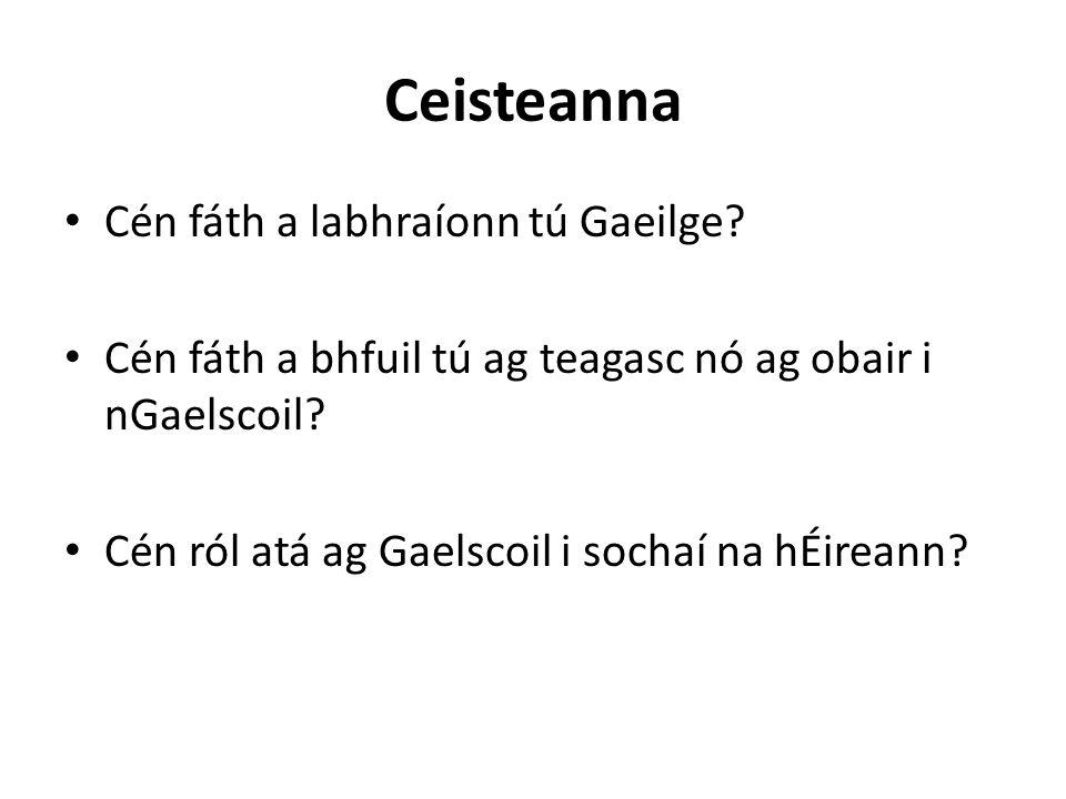 Ceisteanna Cén fáth a labhraíonn tú Gaeilge.
