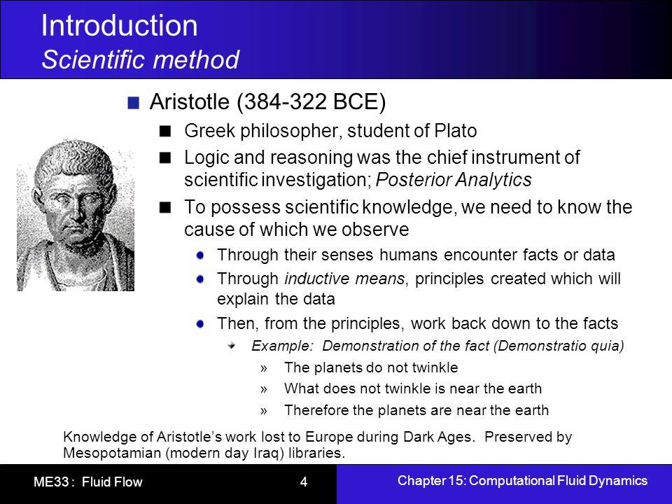 Chapter 15: Computational Fluid Dynamics ME33 : Fluid Flow 4 Introduction Scientific method Aristotle (384-322 BCE) Greek philosopher, student of Plat