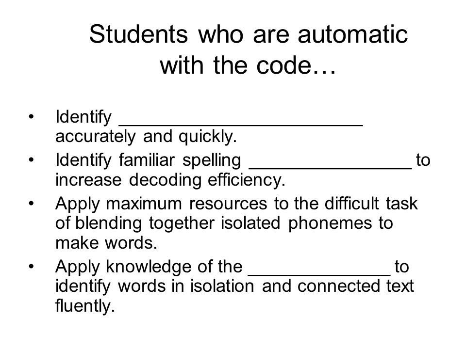 Students who are automatic with the code… Identify ________________________ accurately and quickly.