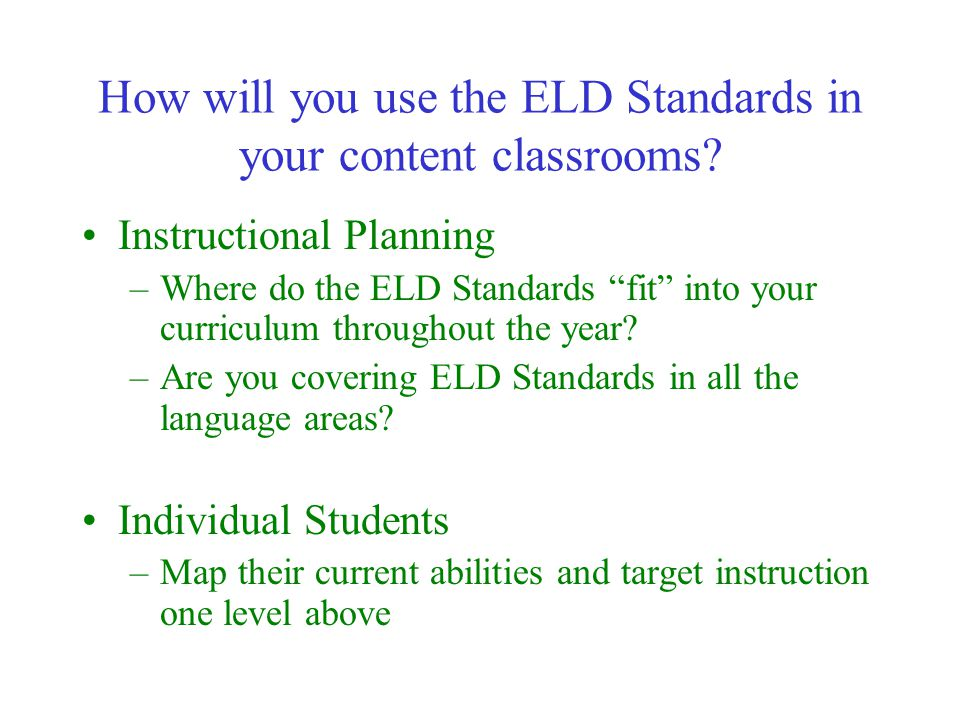How will you use the ELD Standards in your content classrooms.