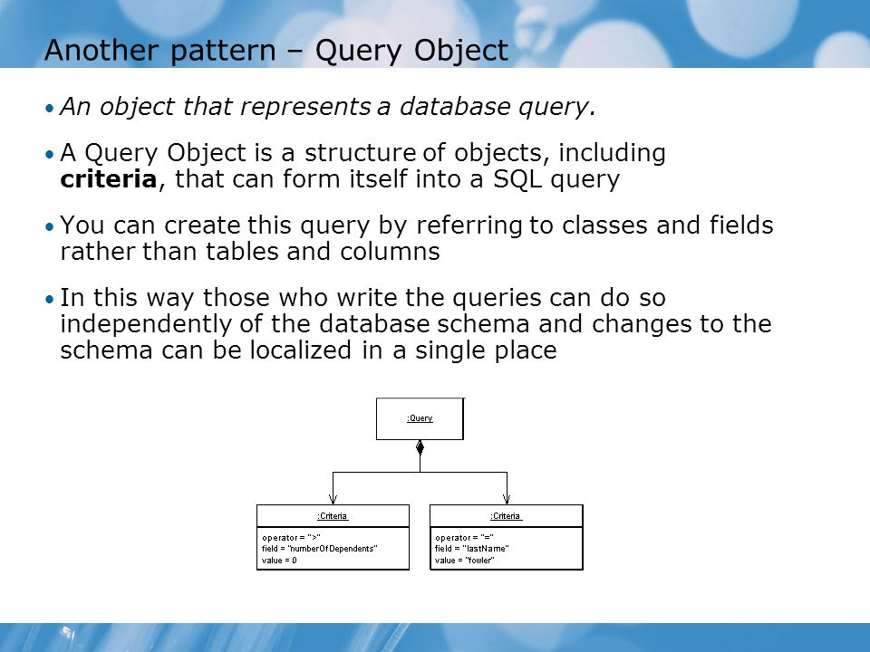 Another pattern – Query Object An object that represents a database query.