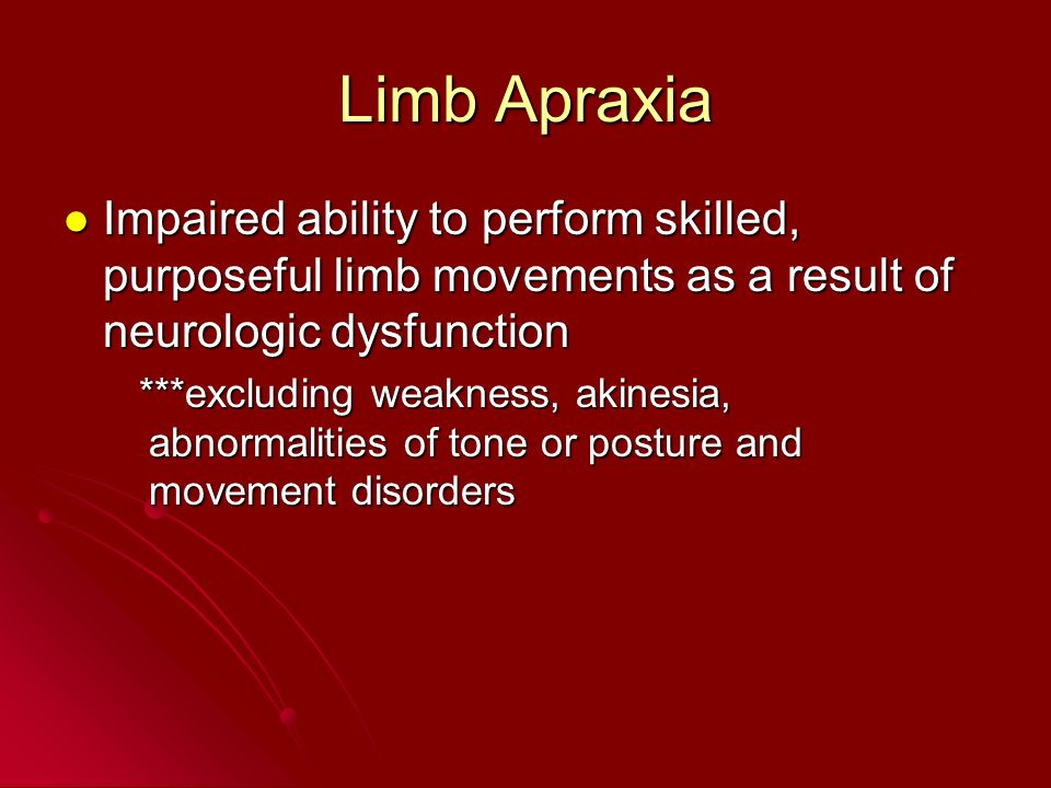Limb Apraxia Impaired ability to perform skilled, purposeful limb movements as a result of neurologic dysfunction Impaired ability to perform skilled,