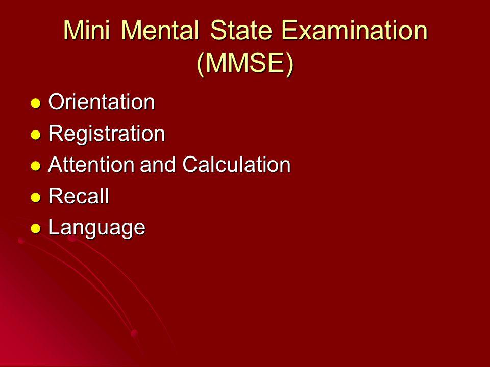 Mini Mental State Examination (MMSE) Orientation Orientation Registration Registration Attention and Calculation Attention and Calculation Recall Reca