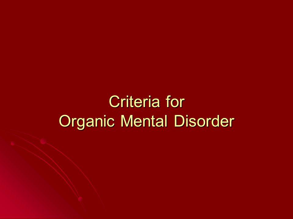 Criteria for Organic Mental Disorder