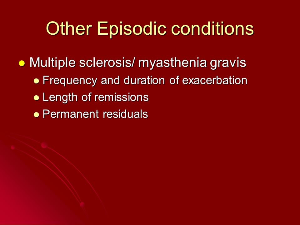 Other Episodic conditions Multiple sclerosis/ myasthenia gravis Multiple sclerosis/ myasthenia gravis Frequency and duration of exacerbation Frequency