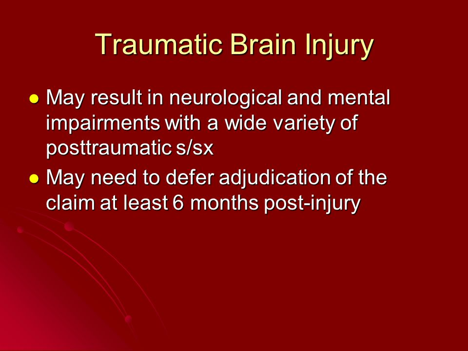Traumatic Brain Injury May result in neurological and mental impairments with a wide variety of posttraumatic s/sx May result in neurological and ment