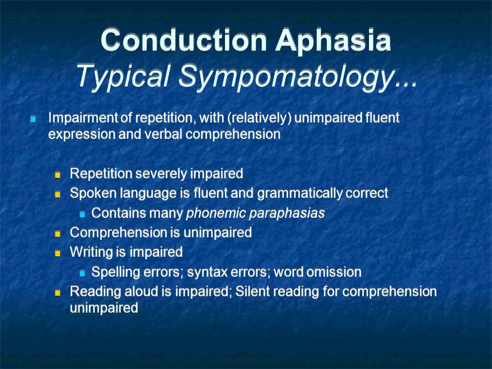 Conduction Aphasia Typical Sympomatology...