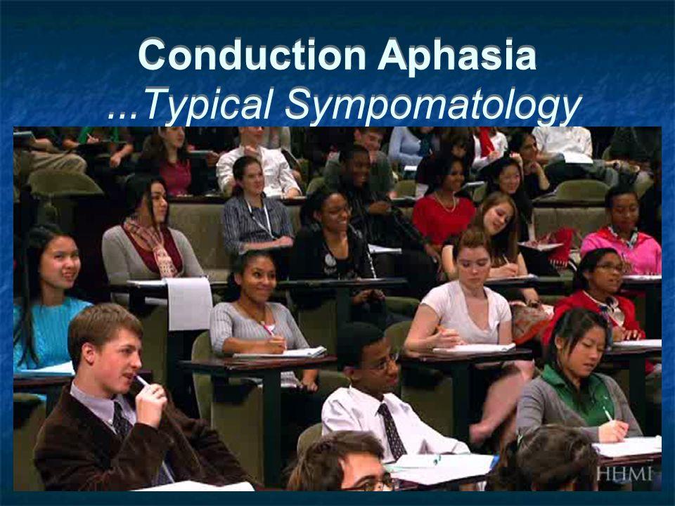 Conduction Aphasia...Typical Sympomatology