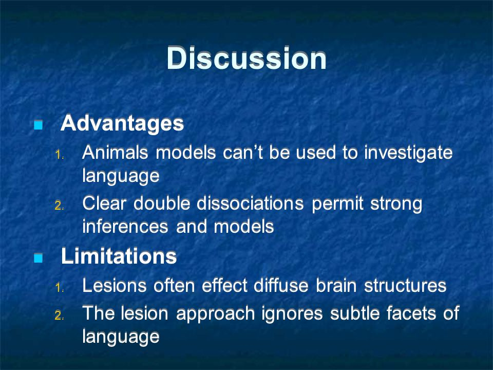Discussion Advantages 1. Animals models can't be used to investigate language 2.