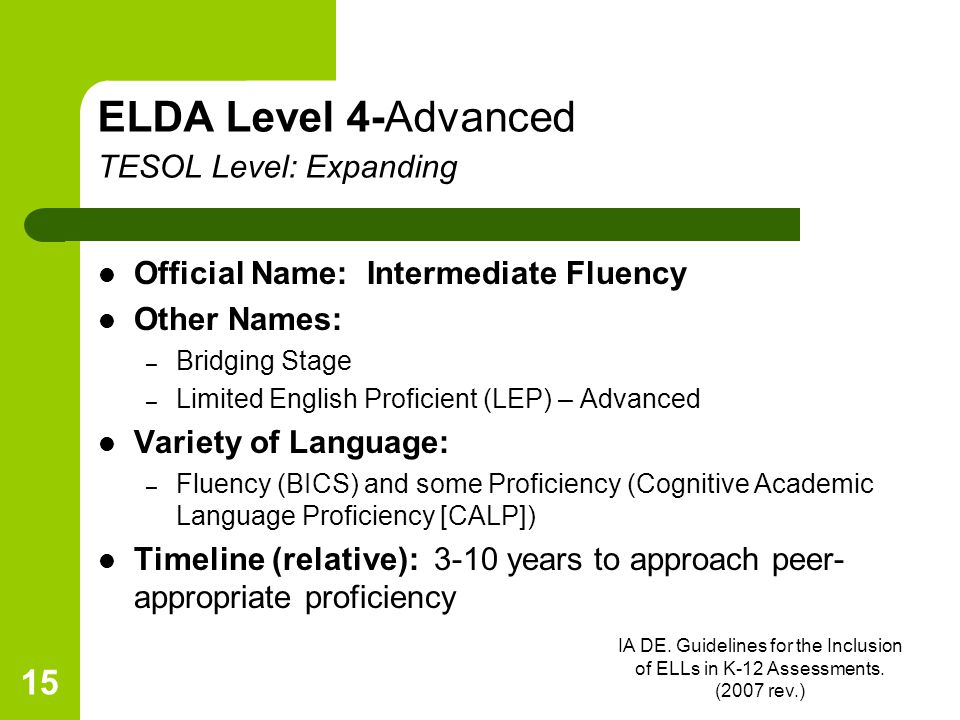 IA DE. Guidelines for the Inclusion of ELLs in K-12 Assessments. (2007 rev.) 15 ELDA Level 4-Advanced TESOL Level: Expanding Official Name: Intermedia