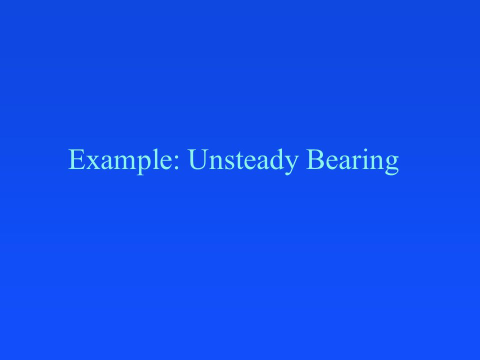 Example: Unsteady Bearing