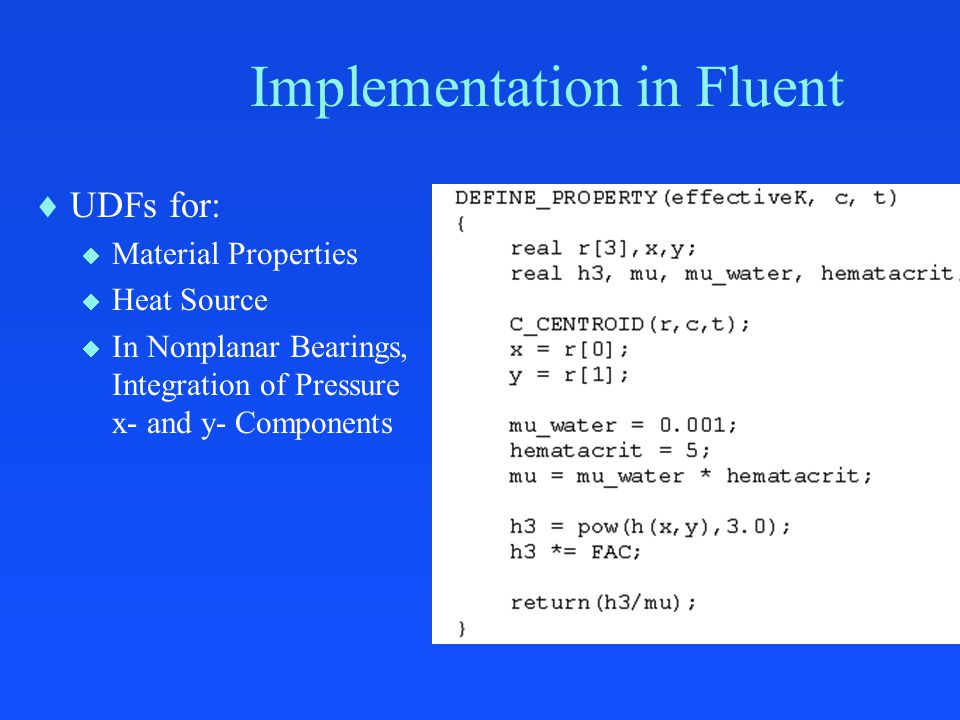 Implementation in Fluent  UDFs for:  Material Properties  Heat Source  In Nonplanar Bearings, Integration of Pressure x- and y- Components