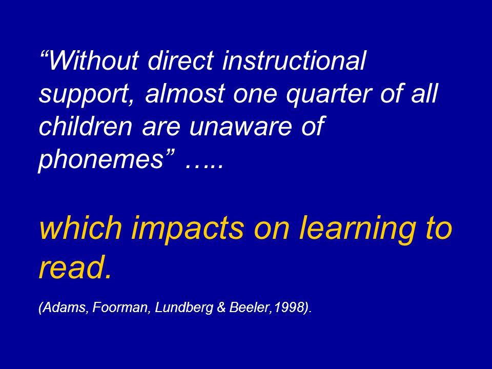 Without direct instructional support, almost one quarter of all children are unaware of phonemes …..