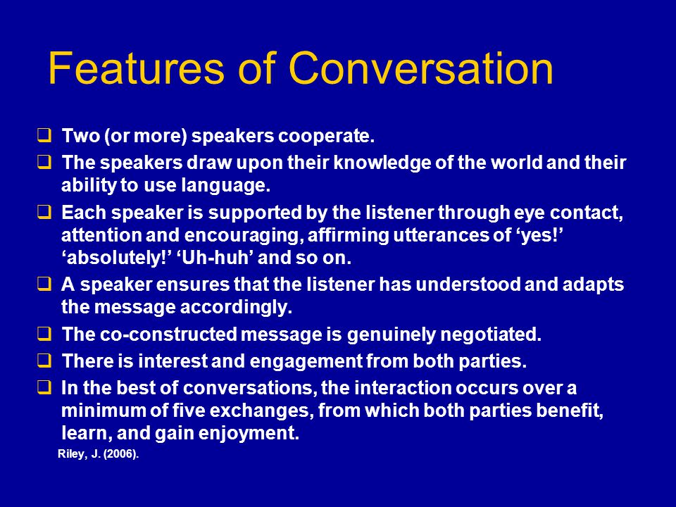 Features of Conversation  Two (or more) speakers cooperate.