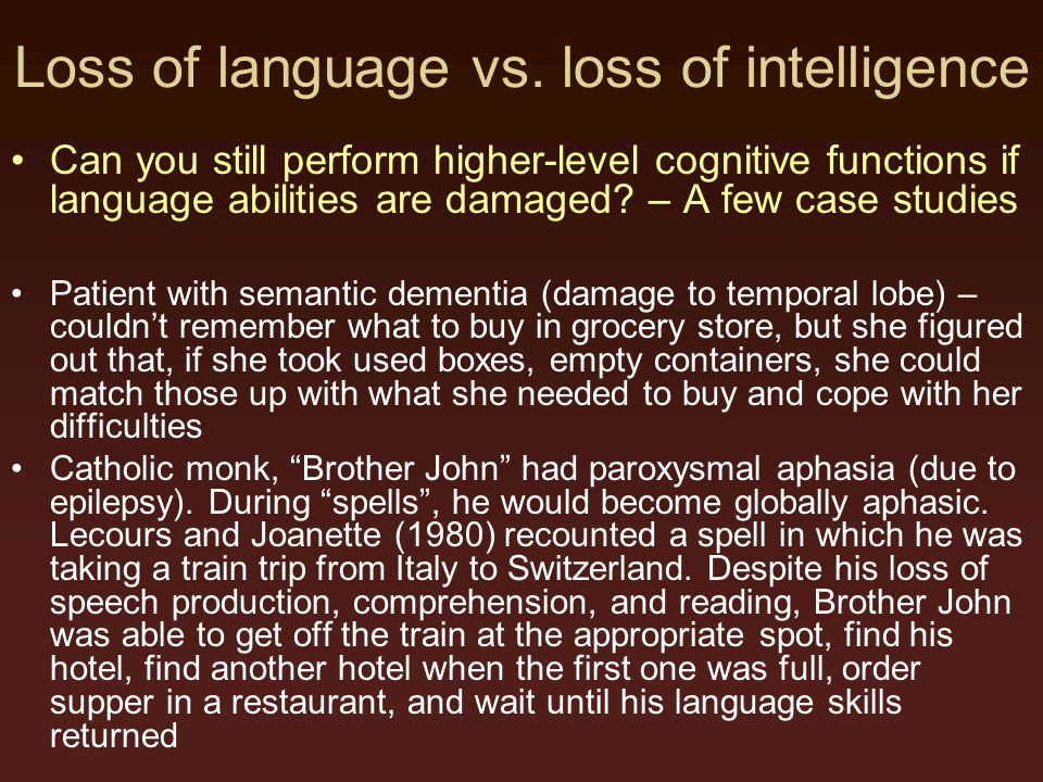 Loss of language vs. loss of intelligence Can you still perform higher-level cognitive functions if language abilities are damaged? – A few case studi