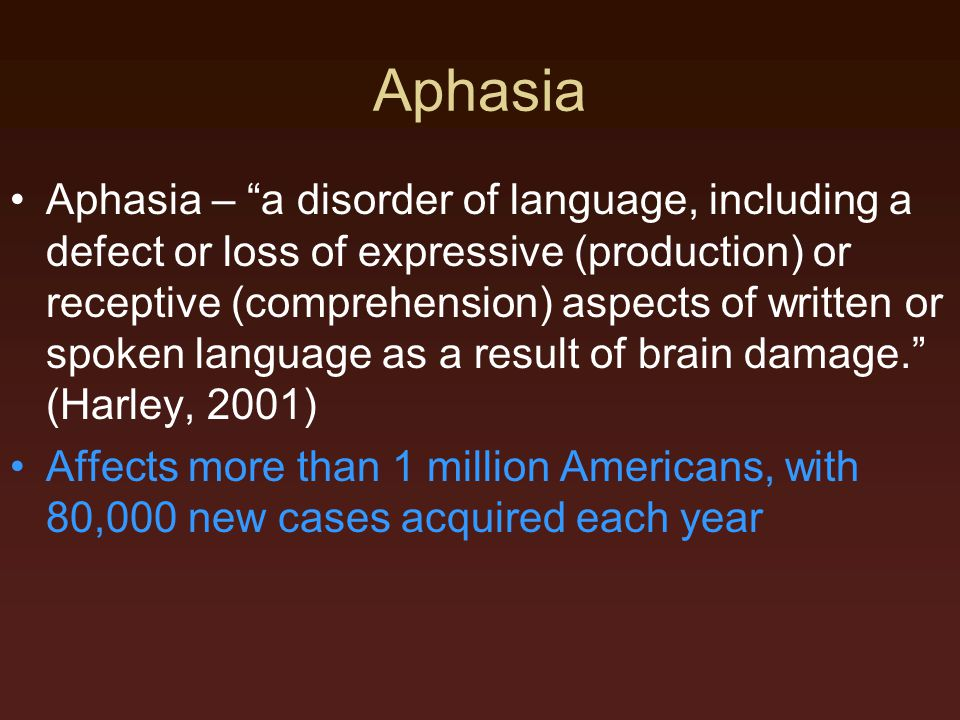 """Aphasia Aphasia – """"a disorder of language, including a defect or loss of expressive (production) or receptive (comprehension) aspects of written or sp"""