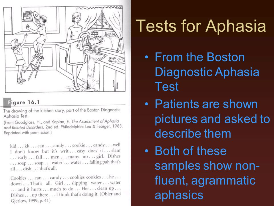 Tests for Aphasia From the Boston Diagnostic Aphasia Test Patients are shown pictures and asked to describe them Both of these samples show non- fluen