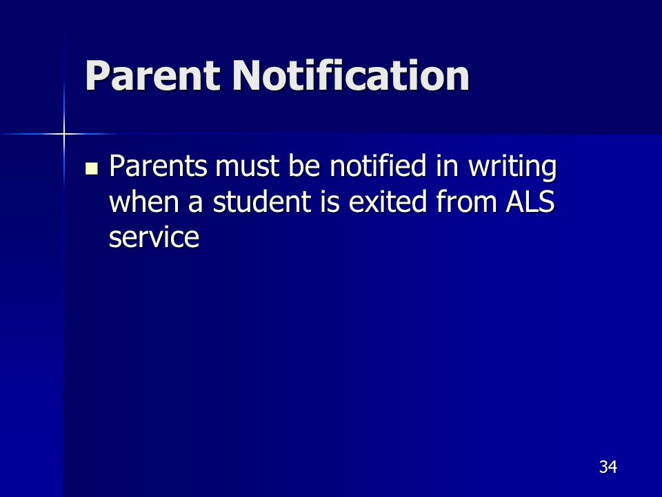 Parent Notification Parents must be notified in writing when a student is exited from ALS service Parents must be notified in writing when a student is exited from ALS service 34