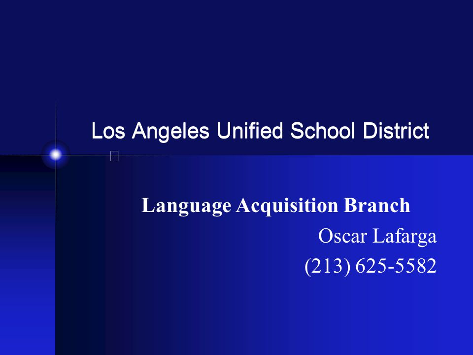 Los Angeles Unified School District Language Acquisition Branch Oscar Lafarga (213) 625-5582