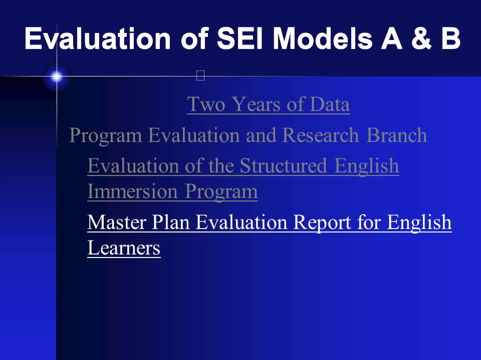 Evaluation of SEI Models A & B Two Years of Data Program Evaluation and Research Branch Evaluation of the Structured English Immersion Program Master Plan Evaluation Report for English Learners