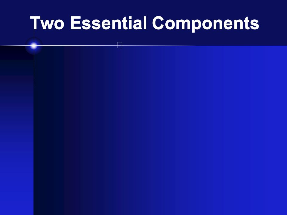 Two Essential Components