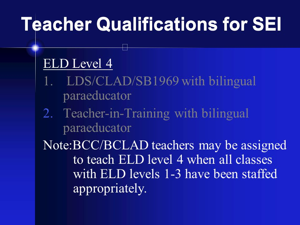 Teacher Qualifications for SEI ELD Level 4 1.