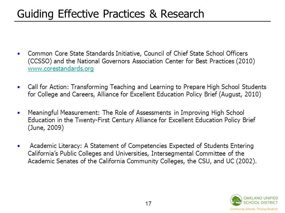 17 Guiding Effective Practices & Research Common Core State Standards Initiative, Council of Chief State School Officers (CCSSO) and the National Governors Association Center for Best Practices (2010) www.corestandards.org www.corestandards.org Call for Action: Transforming Teaching and Learning to Prepare High School Students for College and Careers, Alliance for Excellent Education Policy Brief (August, 2010) Meaningful Measurement: The Role of Assessments in Improving High School Education in the Twenty-First Century Alliance for Excellent Education Policy Brief (June, 2009) Academic Literacy: A Statement of Competencies Expected of Students Entering California's Public Colleges and Universities, Intersegmental Committee of the Academic Senates of the California Community Colleges, the CSU, and UC (2002).